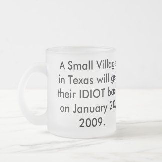 A Small Village in Texas will get their IDIOT back Frosted Glass Coffee Mug