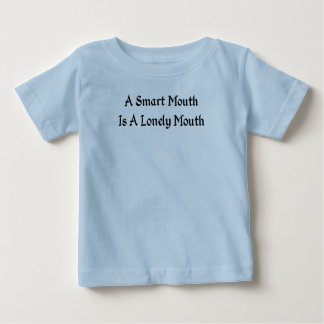 A Smart Mouth Is A Lonely Mouth Infant T-shirt