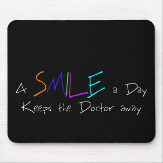 A Smile a Day Keeps the Doctor Away Mouse Pad