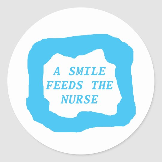 A smile feeds the nurse .png classic round sticker