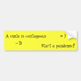 A smile is contageous, start a pandemic! bumper sticker