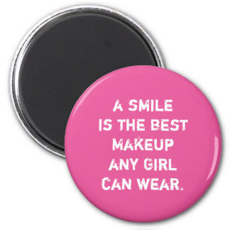 A smile is the best Makeup any girl can wear. 2 Inch Round Magnet