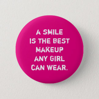 A smile is the best Makeup any girl can wear. Pinback Button