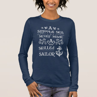 A Smooth Sea Never Made a Skilled Sailor Long Sleeve T-Shirt
