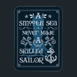 """A Smooth Sea Never Made a Skilled Sailor Magnet<br><div class=""""desc"""">This typographic magnet,  beautifully rendered in a nautical style typeface and embellished with a variety of ocean themed elements,  features a motivational old English proverb,  &quot;A smooth sea never made a skilled sailor&quot;.</div>"""