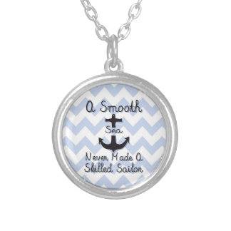A Smooth Sea Never Made A Skilled Sailor Pendants