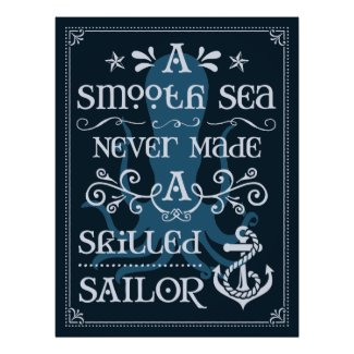 A Smooth Sea Never Made a Skilled Sailor Poster