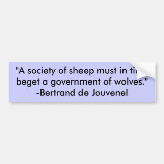 """""""A society of sheep must in time beget a govern... Car Bumper Sticker"""