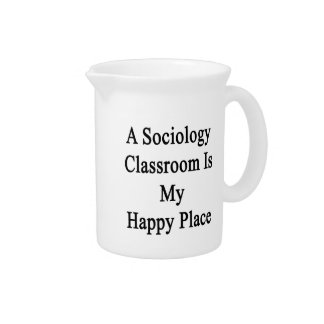 A Sociology Classroom Is My Happy Place Beverage Pitcher