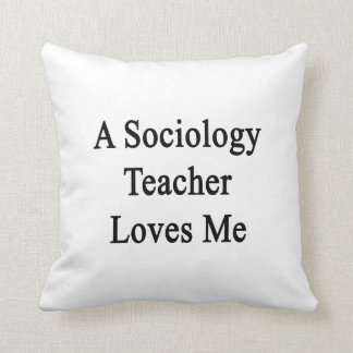 A Sociology Teacher Loves Me Pillows