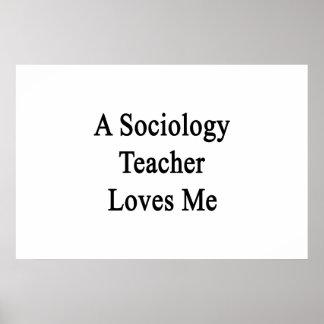 A Sociology Teacher Loves Me Print