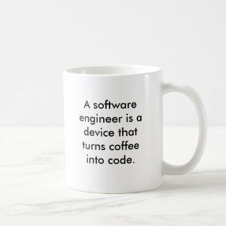 A software engineer is a device that turns coff... classic white coffee mug