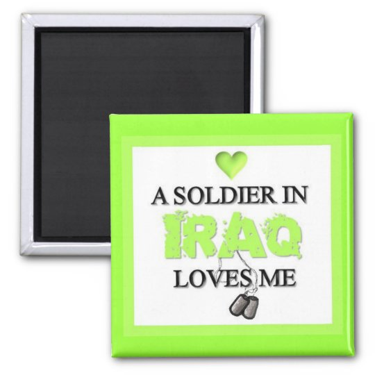"""""""A Soldier In IRAQ Loves Me"""" Magnet"""