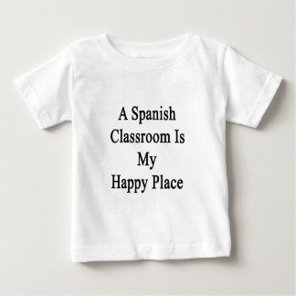 A Spanish Classroom Is My Happy Place Baby T-Shirt