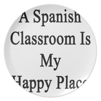 A Spanish Classroom Is My Happy Place Melamine Plate