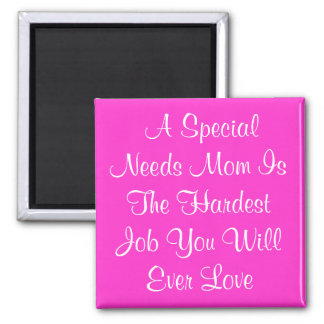 A Special Needs Mom Is The Hardest Job You Wil... Fridge Magnet