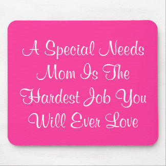 A Special Needs Mom Is The Hardest Job You Will Mousepads