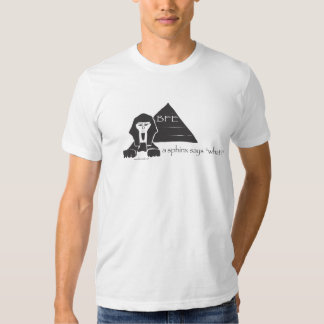 A Sphinx Says What? T Shirts