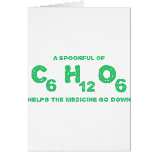 A Spoonful of C6H12O6 Helps the Medicine Go Down Card