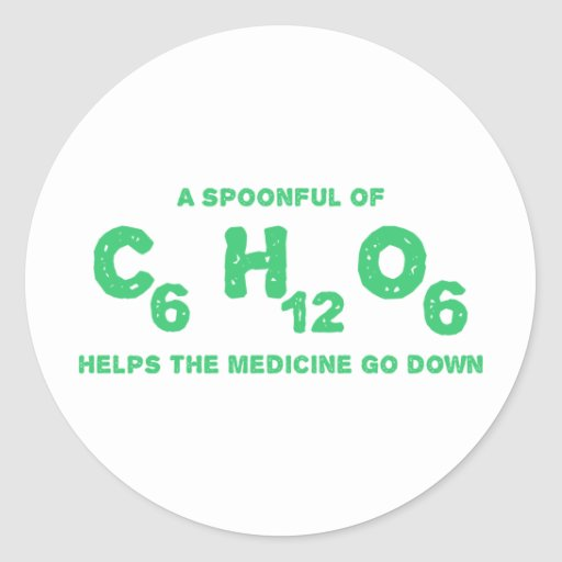 A Spoonful Of C6h12o6 Helps The Medicine Go Down Classic Round Sticker Zazzle