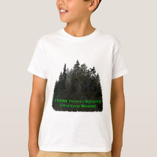 A Squatch Up in These Woods! - Clothes Only T-Shirt