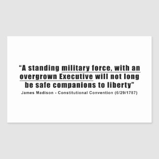 A Standing Military Force an Overgrown Executive Rectangular Sticker