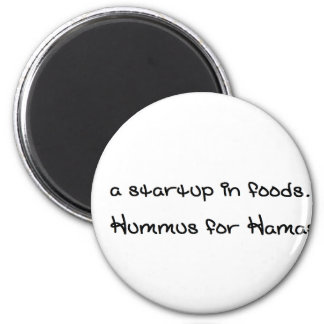 a startup in foods. its called Hummus for Hamas 2 Inch Round Magnet