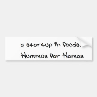 a startup in foods. its called Hummus for Hamas Car Bumper Sticker