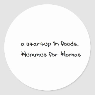 a startup in foods. its called Hummus for Hamas Classic Round Sticker