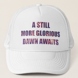 A Still More Glorious Dawn Awaits Trucker Hat