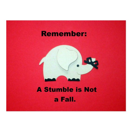 A stumble is not a fall. postcard