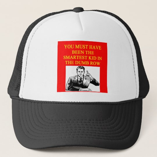a stupid  insult trucker hat