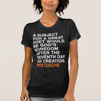 A SUBJECT FOR A GREAT POET WOULD BE GOD'S BOREDOM T-SHIRT