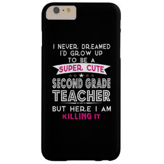 A SUPER CUTE SECOND GRADE TEACHER BARELY THERE iPhone 6 PLUS CASE