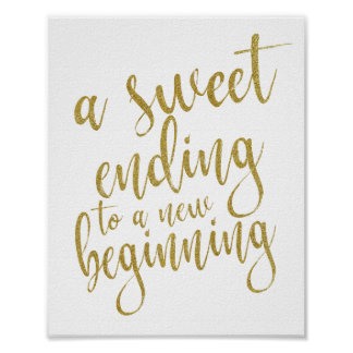 A sweet ending to a new beginning gold 8x10 Sign