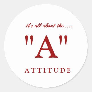 "A T T I T U D E, ""A"", it's all about the .... Round Stickers"
