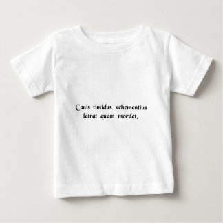 A timid dog barks more violently than it bites. baby T-Shirt
