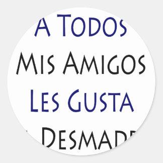 A Todos Mis Amigos Les Gusta El Desmadre Classic Round Sticker