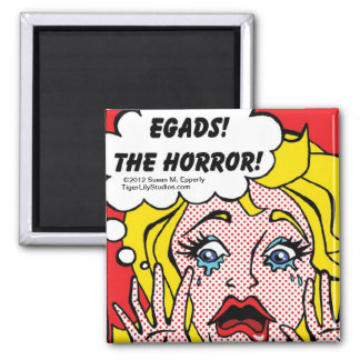 """A Touch of Humor"" Egads, The Horror! Magnet"