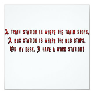 """A train station is where the train stops. 5.25"""" square invitation card"""