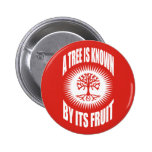 A Tree Is Known By Its Fruit Pinback Buttons