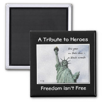 A Tribute to Heroes - Freedom isn't Free Magnet