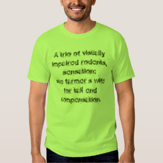 A trio of visually impaired rodents, sensation:... t-shirt