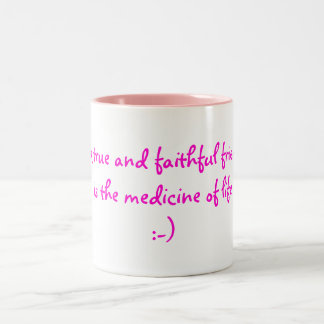 A true and faithful friend is the medicine of l... Two-Tone coffee mug