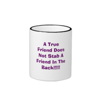 A True Friend Does Not Stab A Friend In The Bac... Ringer Coffee Mug