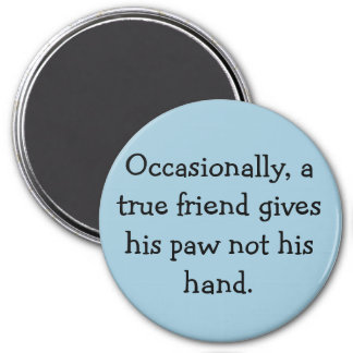 A True Friend Gives His Paw...... Fridge Magnets
