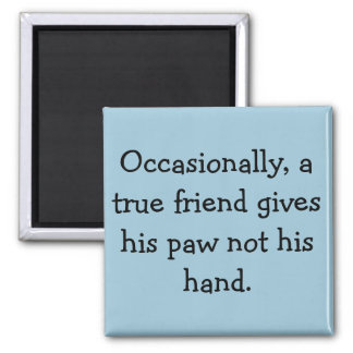 A True Friend Gives His Paw...... Refrigerator Magnets