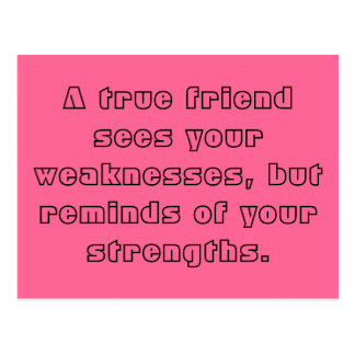 A true friend sees your weaknesses, but reminds... postcard