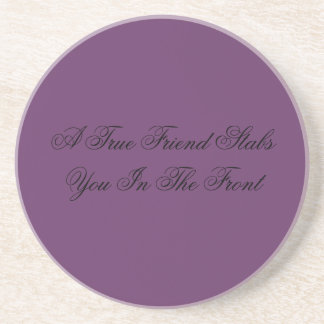 A True Friend Stabs You In The Front Beverage Coaster