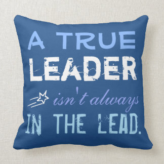 A True Leader isn't always in the Lead Inspiration Throw Pillow